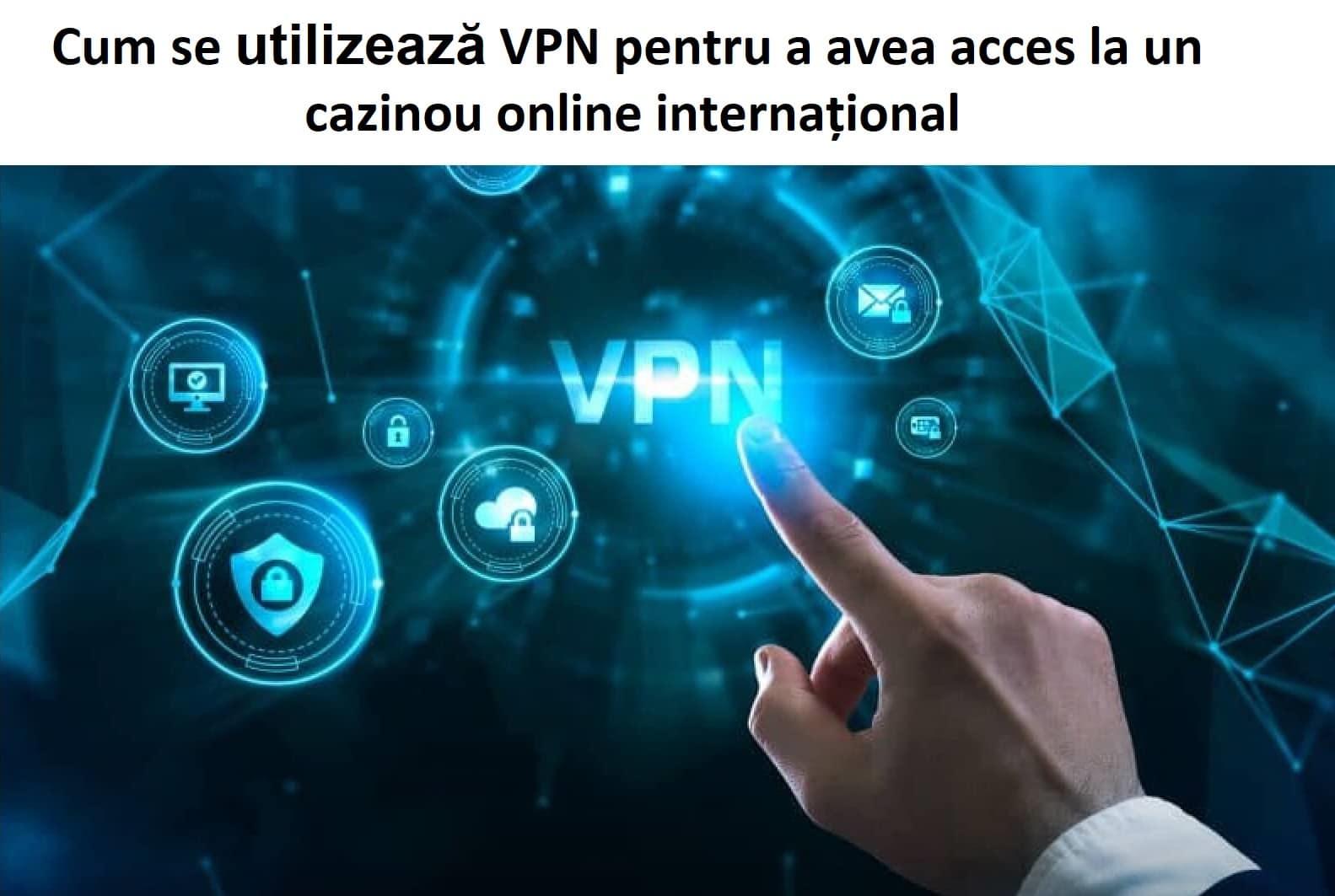 Cum se utilizează VPN pentru a avea acces la un cazinou online internațional