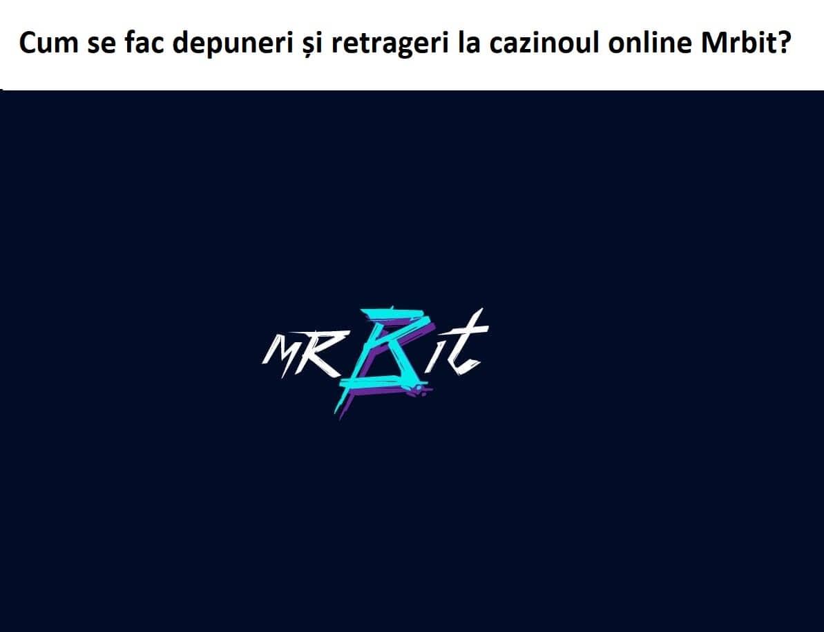 Cum se fac depuneri și retrageri la cazinoul online Mrbit?