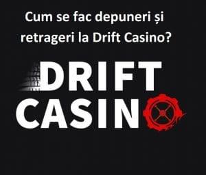 Cum se fac depuneri și retrageri la Drift Casino