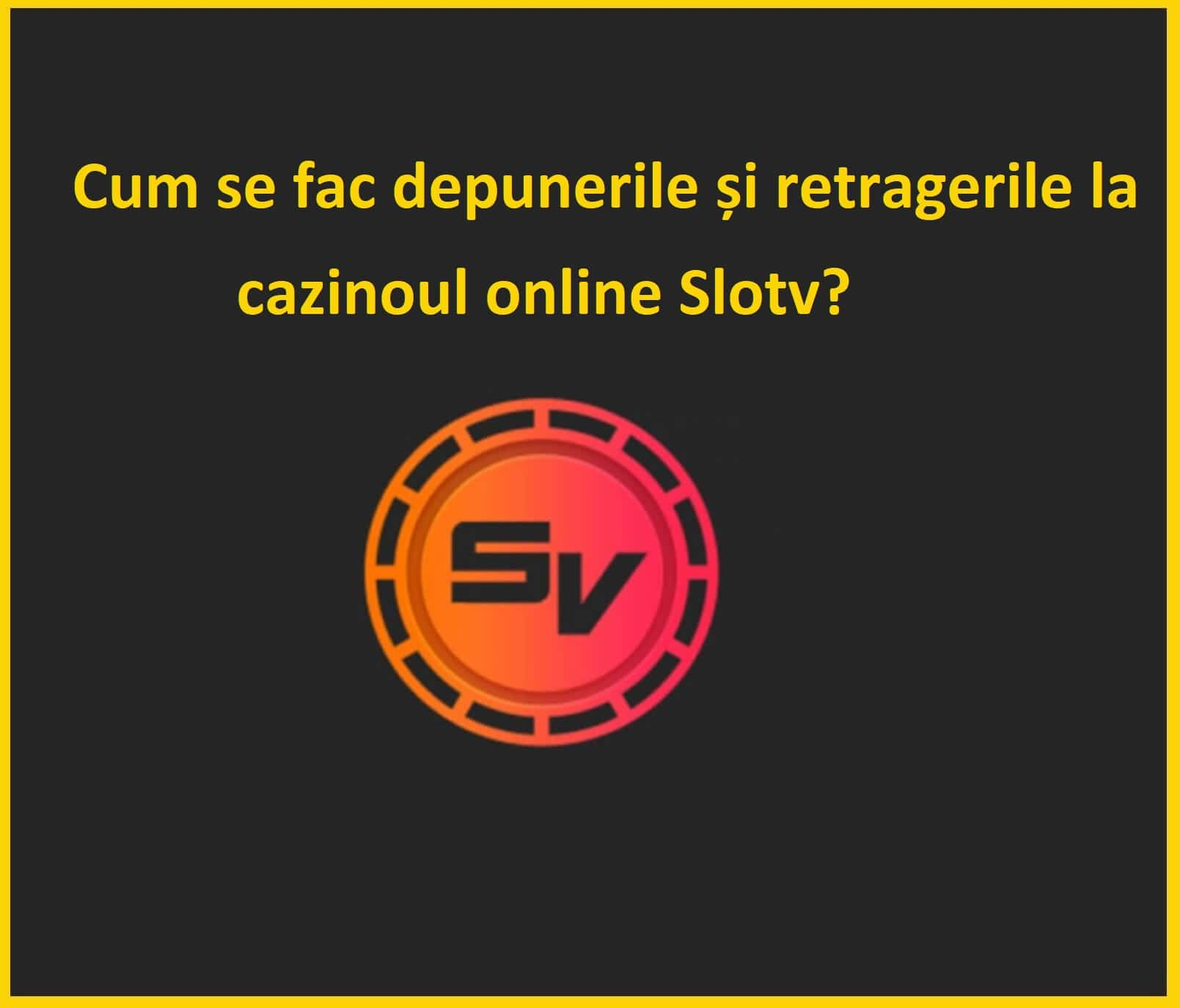 Cum se fac depunerile și retragerile la cazinoul online Slotv
