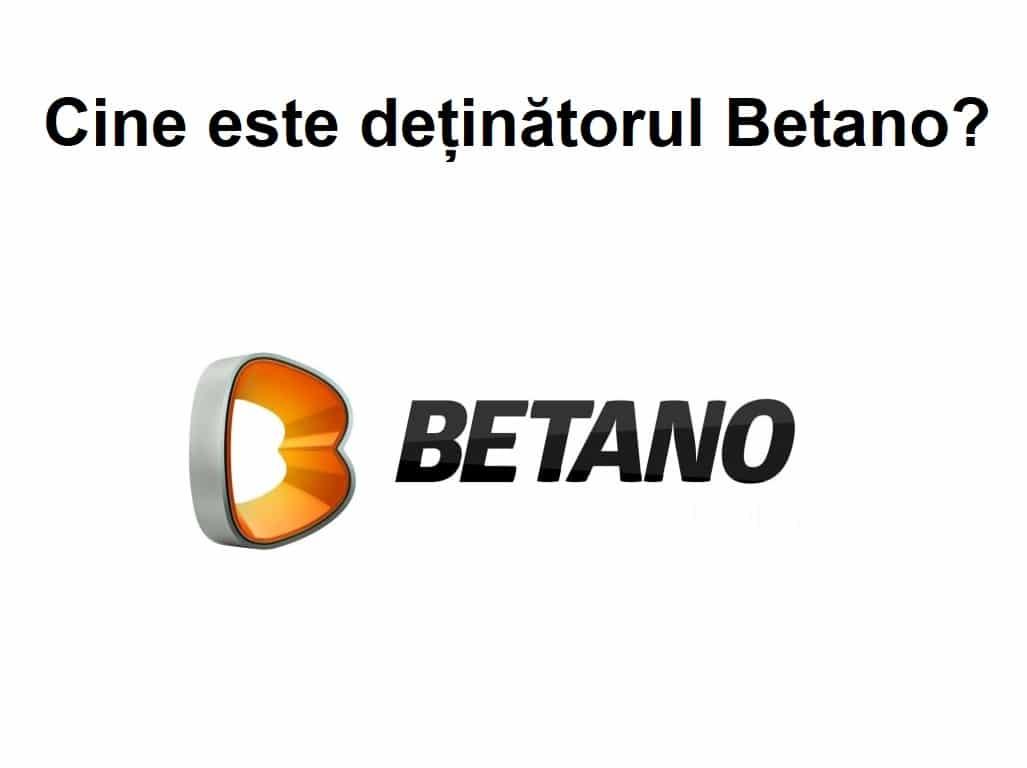Cine este deținătorul Betano