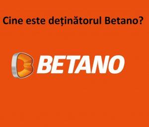 Cine este deținătorul Betano Romania